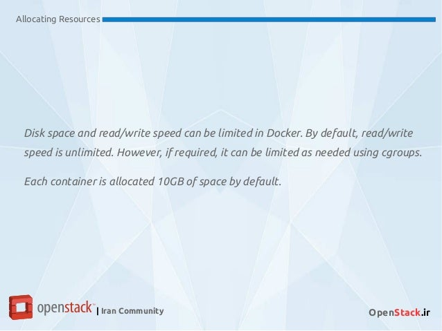 Disk space and read/write speed can be limited in Docker. By default, read/write speed is unlimited. However, if required,...