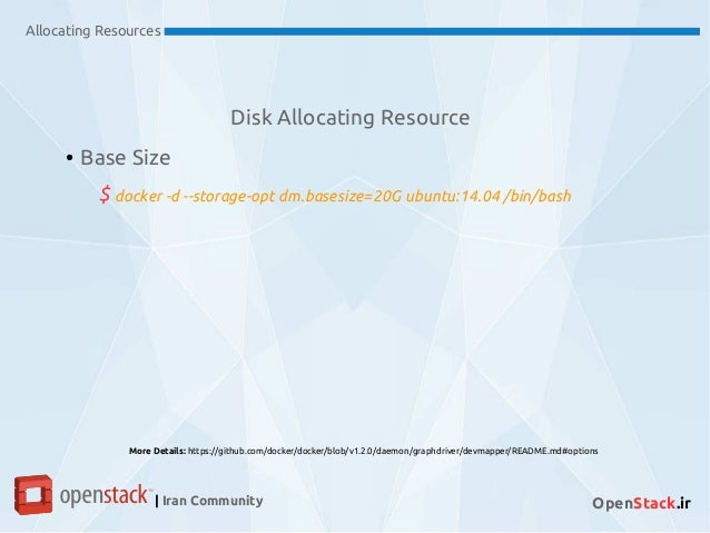 Disk Allocating Resource Allocating Resources | Iran Community OpenStack.ir ● Base Size $ docker -d --storage-opt dm.bases...