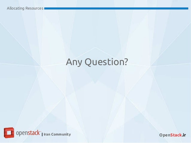 Allocating Resources | Iran Community OpenStack.ir Any Question?