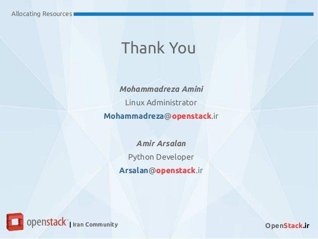 Allocating Resources | Iran Community OpenStack.ir Mohammadreza Amini Linux Administrator Mohammadreza@openstack.ir Amir A...