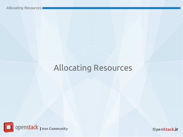 Allocating Resources | Iran Community OpenStack.ir Allocating Resources