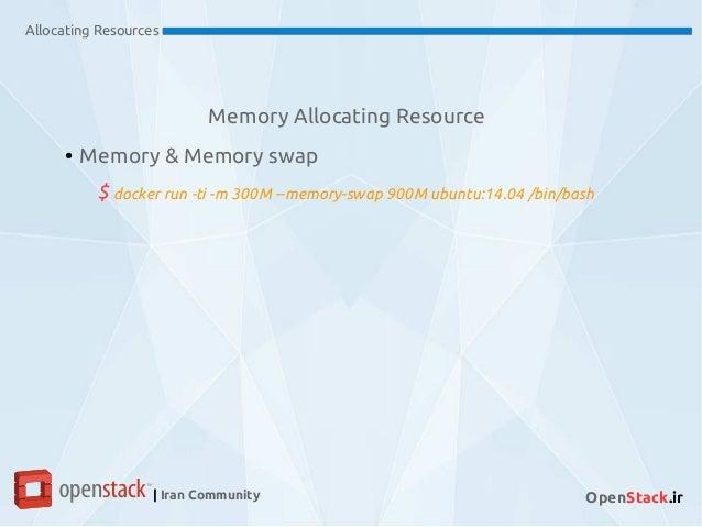 Memory Allocating Resource Allocating Resources | Iran Community OpenStack.ir ● Memory & Memory swap $ docker run -ti -m 3...