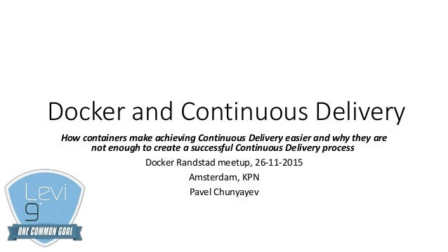 Docker and Continuous Delivery How containers make achieving Continuous Delivery easier and why they are not enough to cre...