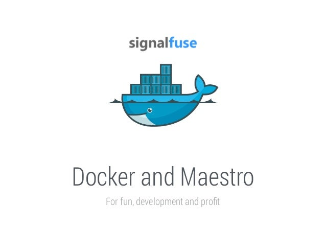 Docker and Maestro For fun, development and profit