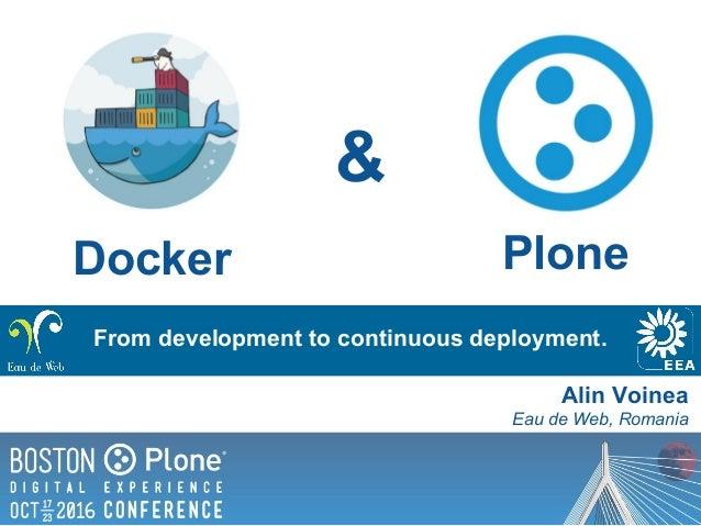 From development to continuous deployment. Docker Alin Voinea Eau de Web, Romania Plone &
