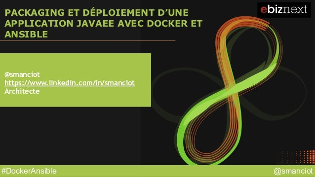 @smanciot#DockerAnsible PACKAGING ET DÉPLOIEMENT D'UNE APPLICATION JAVAEE AVEC DOCKER ET ANSIBLE @smanciot https://www.lin...
