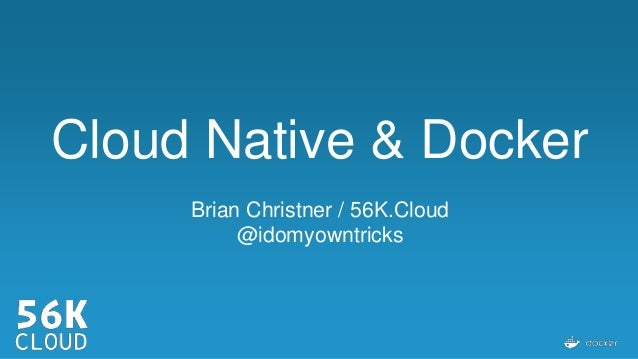 Cloud Native & Docker Brian Christner / 56K.Cloud @idomyowntricks
