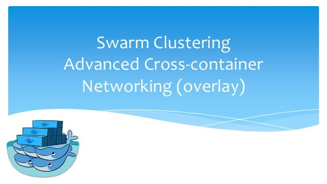 Swarm Clustering Advanced Cross-container Networking (overlay)