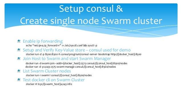 "Setup consul & Create single node Swarm cluster Enable ip forwarding echo ""net.ipv4.ip_forward=1"" >> /etc/sysctl.conf && s..."