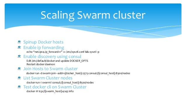 """Scaling Swarm cluster Spinup Docker hosts Enable ip forwarding echo """"net.ipv4.ip_forward=1"""" >> /etc/sysctl.conf && sysctl ..."""
