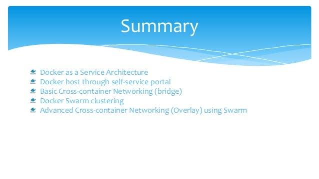 Summary Docker as a Service Architecture Docker host through self-service portal Basic Cross-container Networking (bridge)...