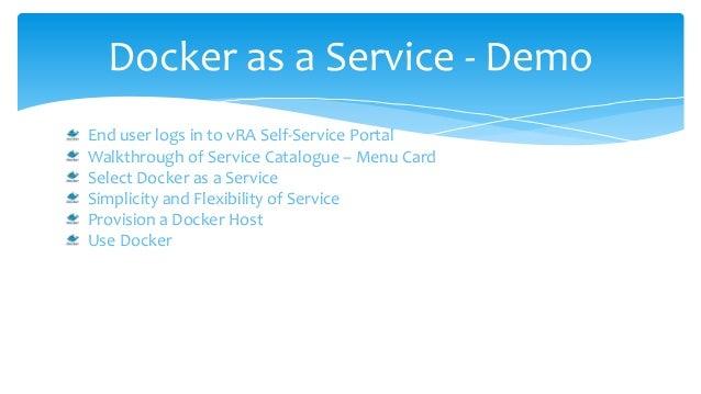 Docker as a Service - Demo End user logs in to vRA Self-Service Portal Walkthrough of Service Catalogue – Menu Card Select...