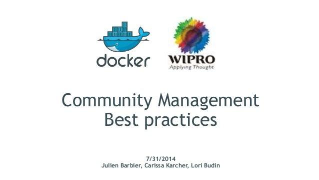 Community Management Best practices 7/31/2014 Julien Barbier, Carissa Karcher, Lori Budin