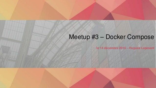 Meetup #3 – Docker Compose le 14 décembre 2016 – Hugues Lepesant
