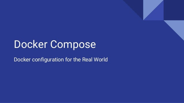 Docker Compose: Docker Configuration for the Real World
