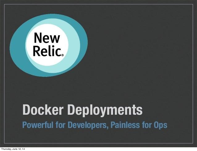 Docker Deployments Powerful for Developers, Painless for Ops Thursday, June 12, 14
