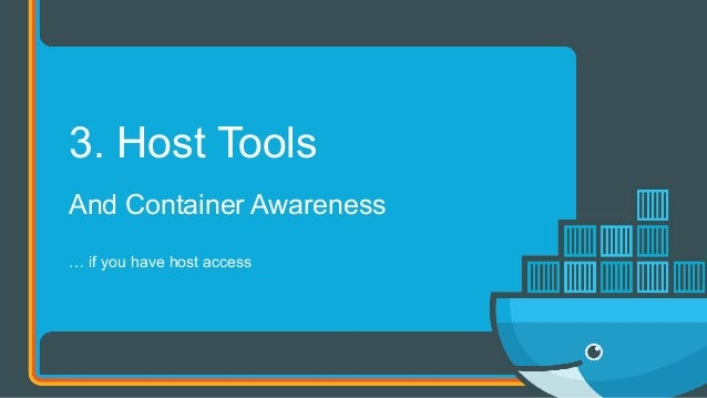 And Container Awareness … if you have host access 3. Host Tools