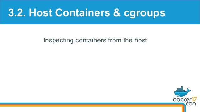3.2. Host Containers & cgroups Inspecting containers from the host