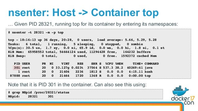 nsenter: Host -> Container top # nsenter -t 28321 -m -p top top - 18:16:13 up 36 days, 20:28, 0 users, load average: 5.66,...