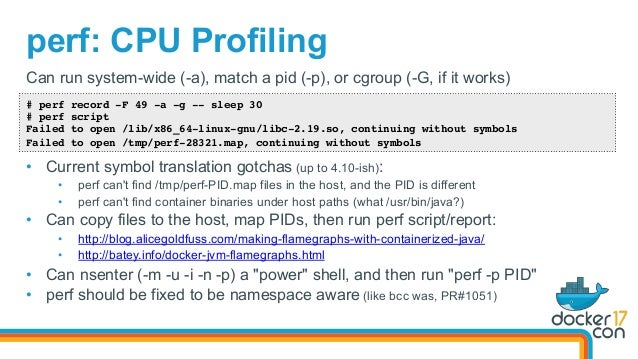 perf: CPU Profiling # perf record -F 49 -a -g -- sleep 30 # perf script Failed to open /lib/x86_64-linux-gnu/libc-2.19.so,...