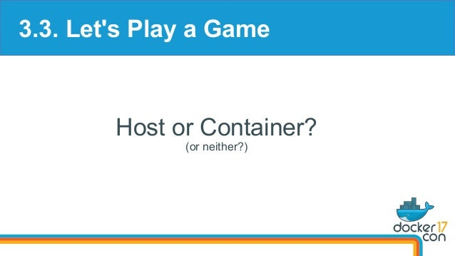 3.3. Let's Play a Game Host or Container? (or neither?)