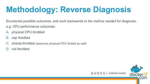 Methodology: Reverse Diagnosis Enumerate possible outcomes, and work backwards to the metrics needed for diagnosis. e.g. C...