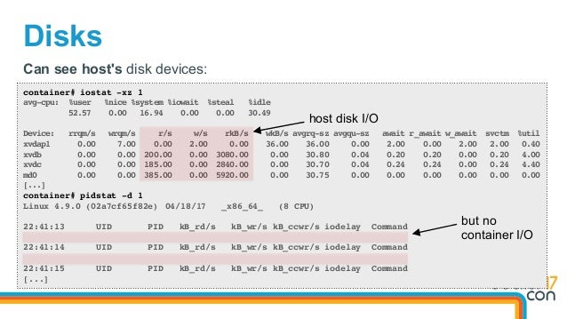 Disks container# iostat -xz 1 avg-cpu: %user %nice %system %iowait %steal %idle 52.57 0.00 16.94 0.00 0.00 30.49 Device: r...