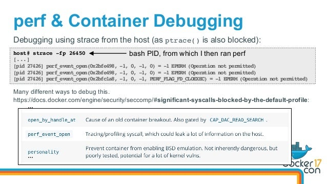 perf & Container Debugging host# strace -fp 26450 [...] [pid 27426] perf_event_open(0x2bfe498, -1, 0, -1, 0) = -1 EPERM (O...