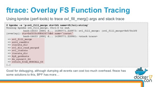 ftrace: Overlay FS Function Tracing # kprobe -s 'p:ovl_fill_merge ctx=%di name=+0(%si):string' Tracing kprobe ovl_fill_mer...