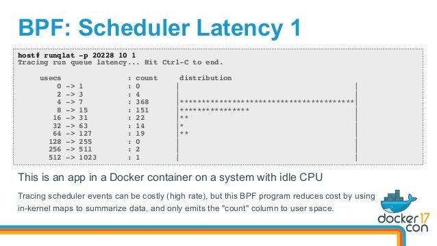 BPF: Scheduler Latency 1 host# runqlat -p 20228 10 1 Tracing run queue latency... Hit Ctrl-C to end. usecs : count distrib...