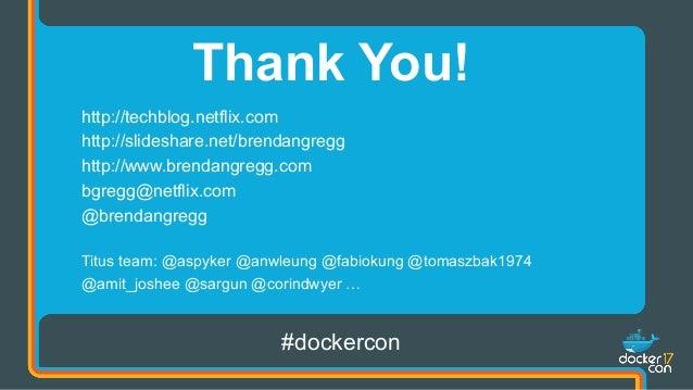 Thank You! http://techblog.netflix.com http://slideshare.net/brendangregg http://www.brendangregg.com bgregg@netflix.com @...