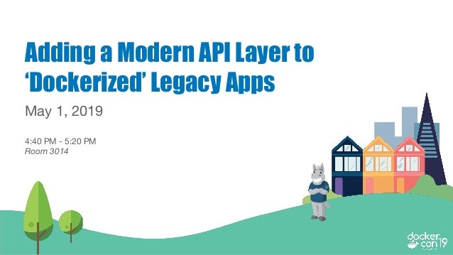 Adding a Modern API Layer to 'Dockerized' Legacy Apps May 1, 2019 4:40 PM - 5:20 PM Room 3014