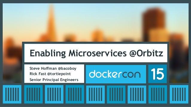 Enabling Microservices @Orbitz Steve Hoffman @bacoboy Rick Fast @tortiepoint Senior Principal Engineers