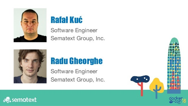 Software Engineer Sematext Group, Inc. Rafał Kuć Radu Gheorghe Software Engineer Sematext Group, Inc.