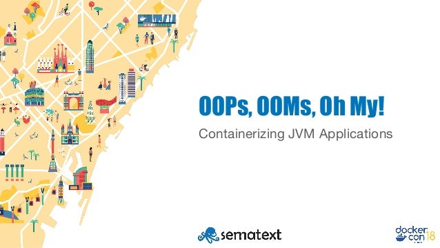 OOPs, OOMs, oh my! Containerizing JVM apps Slide 2