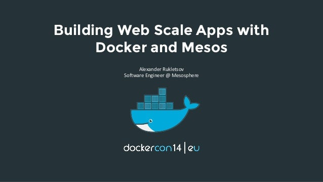 Building Web Scale Apps with  Docker and Mesos  Alexander Rukletsov  Software Engineer @ Mesosphere