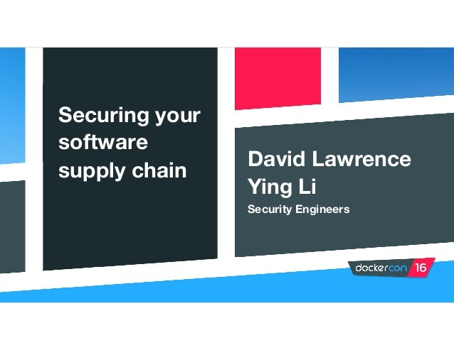 Securing your software supply chain David Lawrence Ying Li Security Engineers