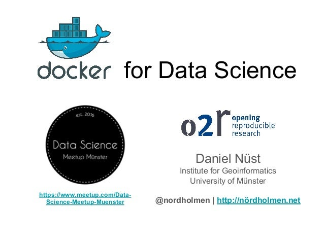 for Data Science Daniel Nüst Institute for Geoinformatics University of Münster @nordholmen | http://nördholmen.net https:...