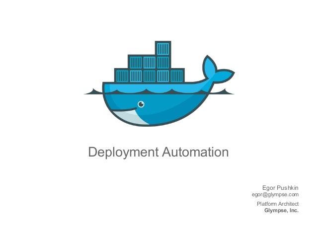 Deployment Automation Egor Pushkin egor@glympse.com Platform Architect Glympse, Inc.