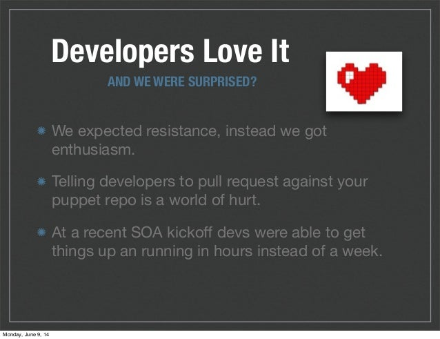 Developers Love It We expected resistance, instead we got enthusiasm. Telling developers to pull request against your pupp...