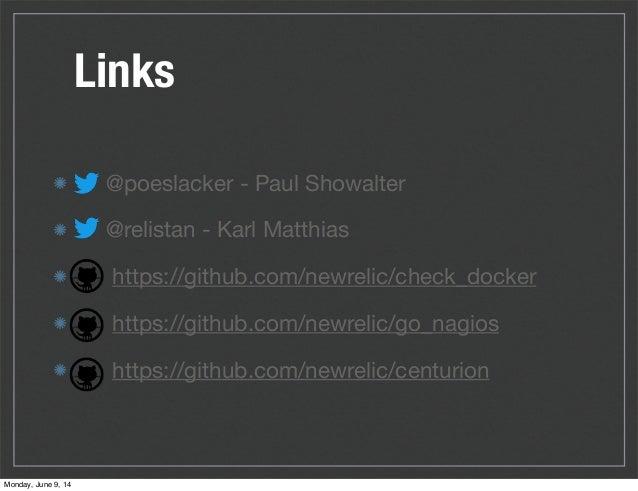 Links @poeslacker - Paul Showalter @relistan - Karl Matthias https://github.com/newrelic/check_docker https://github.com/n...