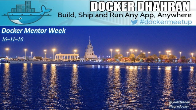 Docker Mentor Week 16-11-16 @walidshaari #learndocker
