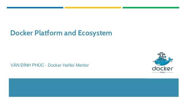 Docker Platform and Ecosystem VĂN ĐÌNH PHÚC - Docker HaNoi Mentor