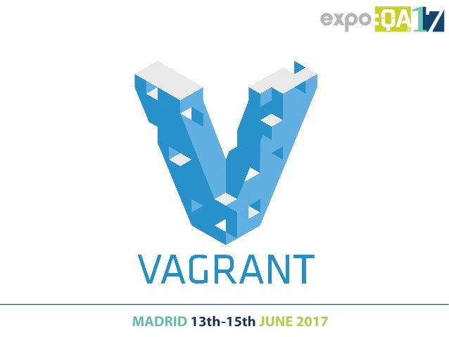Vagrant ● How to create a new VM with ubuntu Xenial ● Vagrant manages certificates and networking to make easy to connect ...