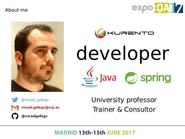 @micael_gallego micael.gallego@urjc.es @micaelgallego About me developer University professor Trainer & Consultor