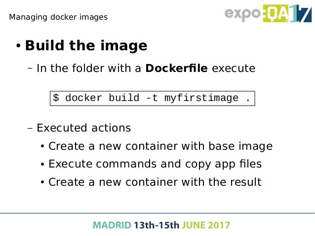 Managing docker images ● Build the image again – Change some HTML in templatesindex.html – Create the image again – The Do...