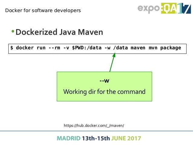 •Dockerized Java Maven Docker for software developers $ docker run --rm -v $PWD:/data -w /data maven mvn package https://h...