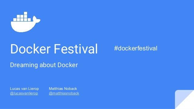 Docker Festival Dreaming about Docker Lucas van Lierop Matthias Noback @lucasvanlierop @matthiasnoback #dockerfestival