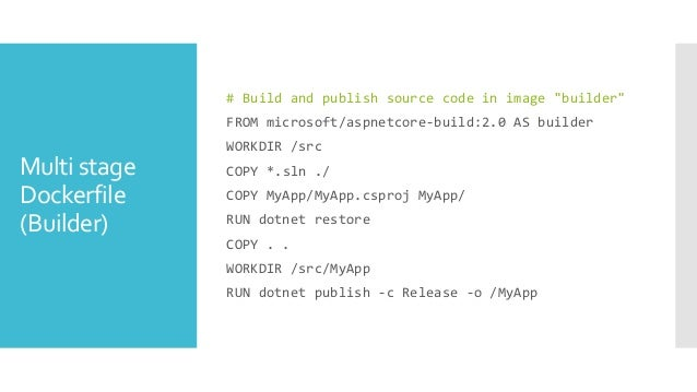 Multi stage Dockerfile (Runtime) # Build actual runtime container image FROM microsoft/aspnetcore:2.0 WORKDIR /MyApp EXPOS...