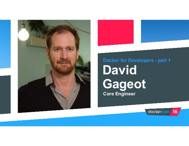 Docker for Developers - part 1 David Gageot Core Engineer